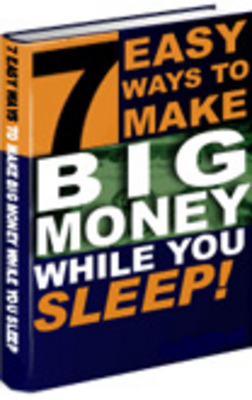 Product picture 7 EASY WAYS TO MAKE BIG MONEY WHILE YOU SLEEP!!!